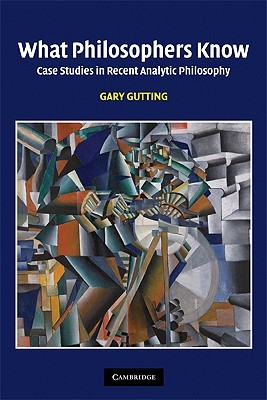 What Philosophers Know: Case Studies in Recent Analytic Philosophy