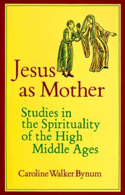jesus-as-mother-studies-in-the-spirituality-of-the-high-middle-ages-center-for-medieval-and-renaissance-studies-ucla