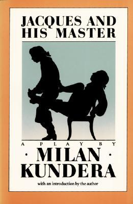 Jacques and His Master by Milan Kundera