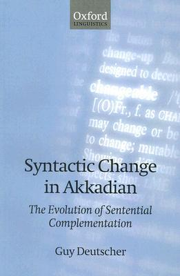 Ebook Syntactic Change in Akkadian: The Evolution of Sentential Complementation by Guy Deutscher PDF!