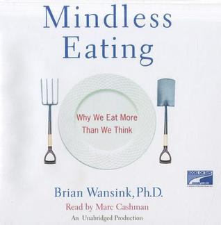 Mindless Eating: Why We Eat More Than We Think (Audio CD: Unabridged)