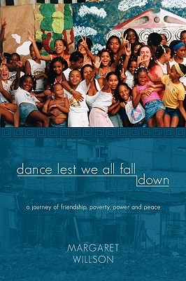 Dance Lest We All Fall Down by Margaret Willson