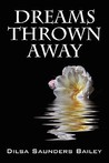Dreams Thrown Away by Dilsa Saunders Bailey
