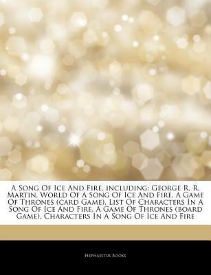 Articles on a Song of Ice and Fire, Including: George R. R. Martin, World of a Song of Ice and Fire, a Game of Thrones (Card Game), List of Characters in a Song of Ice and Fire, a Game of Thrones