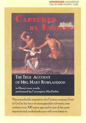 mary rowlandsons indian captivity account Mary rowlandson's captivity narrative describes her experience as a captive of the native americans during the king philips war in 1676 her diary accounts for her capture to her return, although written a few years post her release her capture spanned around 11 weeks and is recounted in twenty.