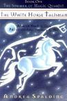The White Horse Talisman (Summer of Magic Quartet, #1)