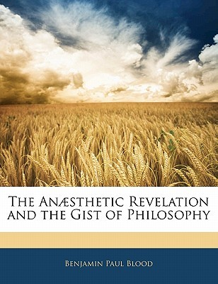 The Anesthetic Revelation and the Gist of Philosophy