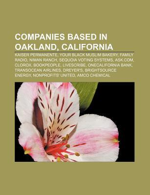 Companies Based in Oakland, California: Kaiser Permanente, Your Black Muslim Bakery, Family Radio, Niman Ranch, Sequoia Voting Systems, Ask.com