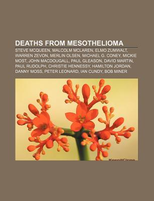 Deaths from Mesothelioma: Steve McQueen, Malcolm McLaren, Elmo Zumwalt, Warren Zevon, Merlin Olsen, Michael G. Coney, Mickie Most
