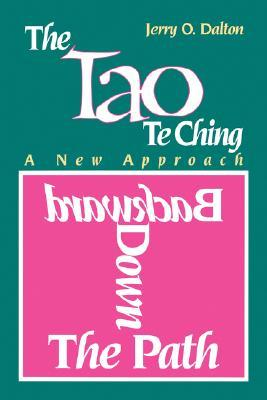 A Tao Te Ching: A New Approach Backward Down the Path