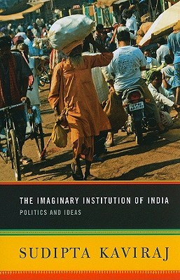 Ebook The Imaginary Institution of India: Politics and Ideas by Sudipta Kaviraj TXT!
