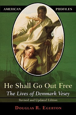 Ebook He Shall Go Out Free: The Lives of Denmark Vesey by Douglas R. Egerton DOC!