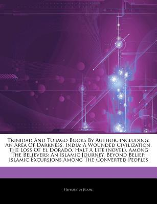 Articles on Trinidad and Tobago Books by Author, Including: An Area of Darkness, India: A Wounded Civilization, the Loss of El Dorado, Half a Life (Novel), Among the Believers: An Islamic Journey