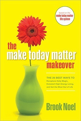 the-make-today-matter-makeover-the-26-best-ways-to-recapture-daily-magic-kick-start-high-energy-living-and-get-the-most-out-of-life