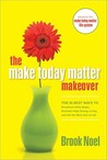 The Make Today Matter Makeover: The 26 Best Ways To Recapture Daily Magic, Kick Start High Energy Living, And Get The Most Out Of Life