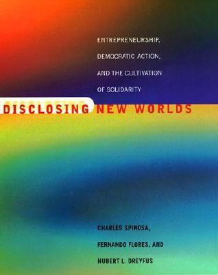 Disclosing New Worlds by Charles Spinosa