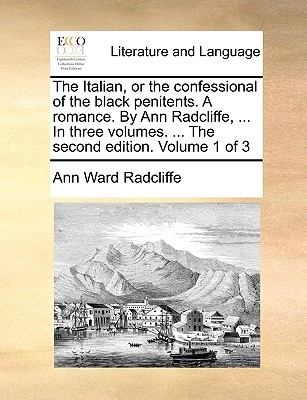 The Italian, or the Confessional of the Black Penitents. a Ro... by Ann Radcliffe