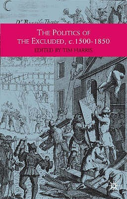The Politics Of The Excluded, C. 1500 1850 by Tim Harris