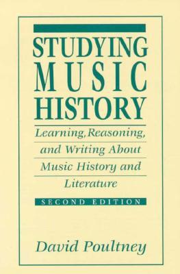 Studying Music History: Learning, Reasoning, and Writing about Music History and Literature
