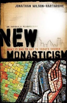 New Monasticism by Jonathan Wilson-Hartgrove