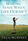 Making Sense When Life Doesn't by Cecil Murphey