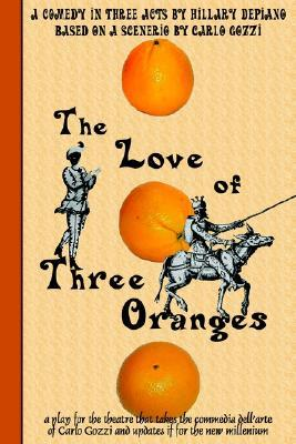 The Love of Three Oranges by Hillary DePiano