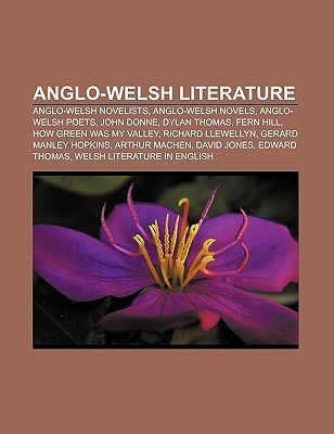 Anglo-Welsh Literature: Anglo-Welsh Novelists, Anglo-Welsh Novels, Anglo-Welsh Poets, John Donne, Dylan Thomas, Fern Hill