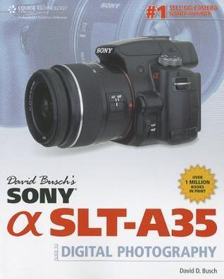 David Busch's Sony Alpha SLT-A35: Guide to Digital Photography