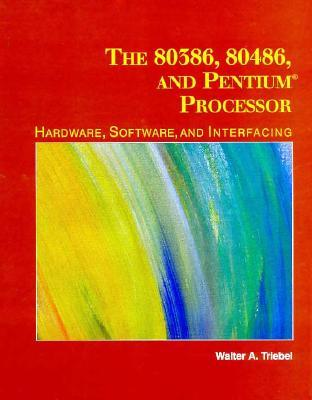 The 80386, 80486, and Pentium Microprocessor: Hardware, Software, and Interfacing