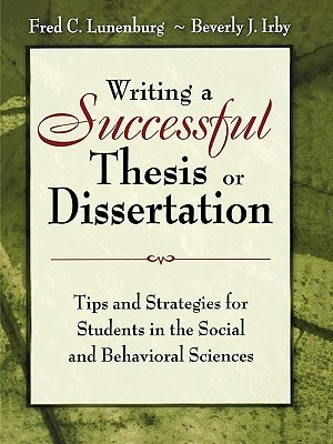 Writing a Successful Thesis or Dissertation: Tips and Strategies for Students in the Social and Behavioral Sciences
