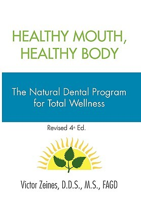 Healthy Mouth, Healthy Body: The Natural Dental Program For Total Wellness
