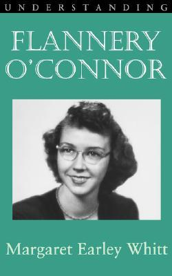 understanding flannery o connor by margaret earley whitt