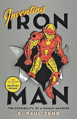 Inventing Iron Man by E. Paul Zehr