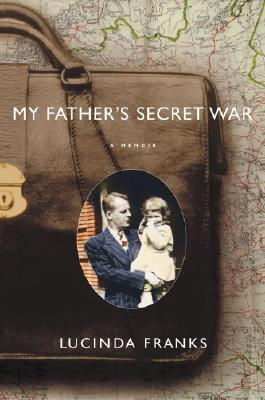 My Father's Secret War by Lucinda Franks