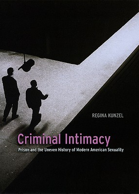 Criminal Intimacy by Regina G. Kunzel