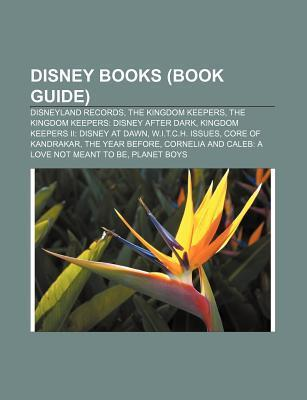 Disney Books (Book Guide): Disneyland Records, the Kingdom Keepers, the Kingdom Keepers: Disney After Dark, Kingdom Keepers II: Disney at Dawn