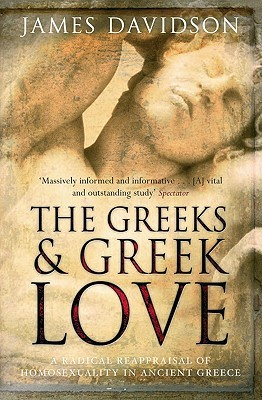 The Greeks & Greek Love by James Davidson