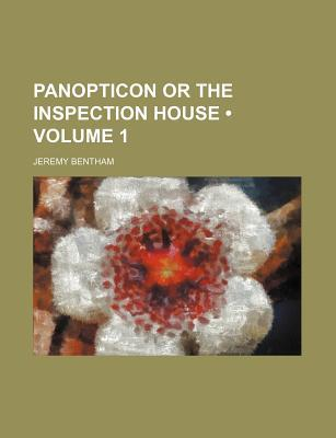Panopticon or the Inspection House (Volume 1)