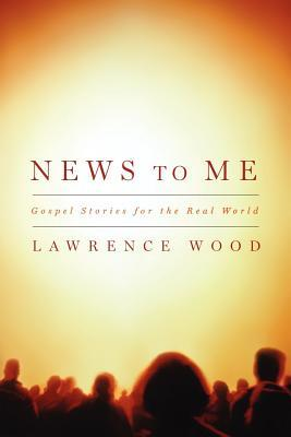 News to Me: Gospel Stories for the Real World