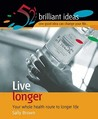 Live Longer: Your Whole Health Route to Longer Life. Sally Brown