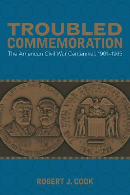 Troubled Commemoration: The American Civil War Centennial, 1961-1965