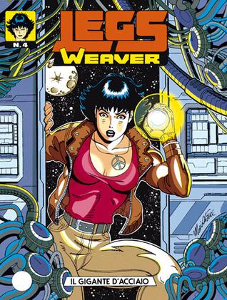 Legs Weaver n. 4: Il gigante d'acciaio