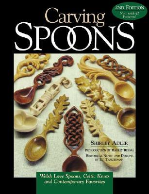 Carving Spoons: Welsh Love Spoons, Celtic Knots and Contemporary Favorites