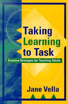 Taking Learning to Task: Creative Strategies for Teaching Adults