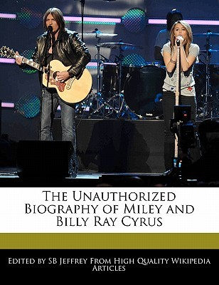 The Unauthorized Biography of Miley and Billy Ray Cyrus
