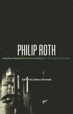 Philip Roth: American Pastoral, The Human Stain, The Plot Against America