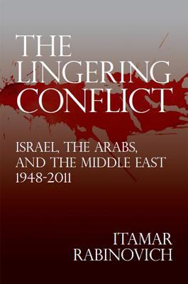 The Lingering Conflict: Israel, the Arabs, and the Middle East, 1948–2011