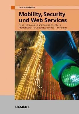 Mobility, Security Und Web Services: Technologies And Service Oriented Architectures For A New Era Of It Solutions