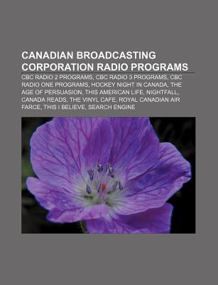 Canadian Broadcasting Corporation Radio Programs: CBC Radio 2 Programs, CBC Radio 3 Programs, CBC Radio One Programs, Hockey Night in Canada
