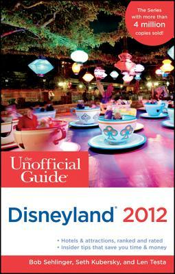 The Unofficial Guide to Disneyland 2012 by Bob Sehlinger